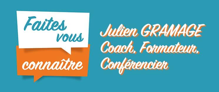 """série """"Faites vous connaître"""" : Julien GRAMAGE, Coach, Formateur, Conférencier"""