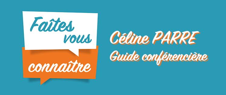 """Série """"Faites-vous connaître"""" avec en interview, Céline Parre, guide conférencière"""